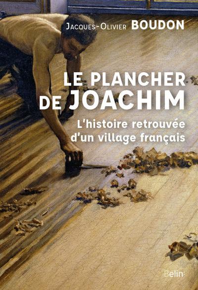 Couverture de l'ouvrage Le plancher de Joachim. L'histoire retrouvée d'un village français