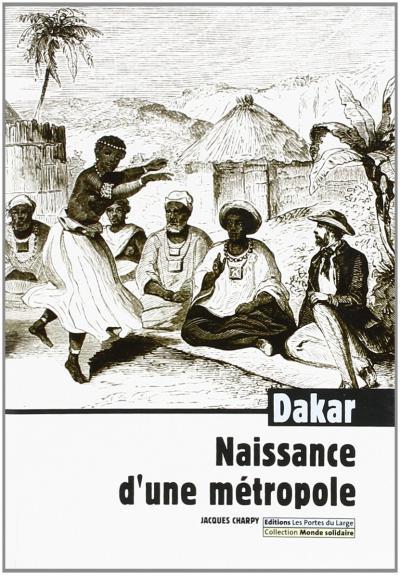 Couverture de l'ouvrage Dakar, naissance d'une métropole de Jacques Charpy (juin 2007)