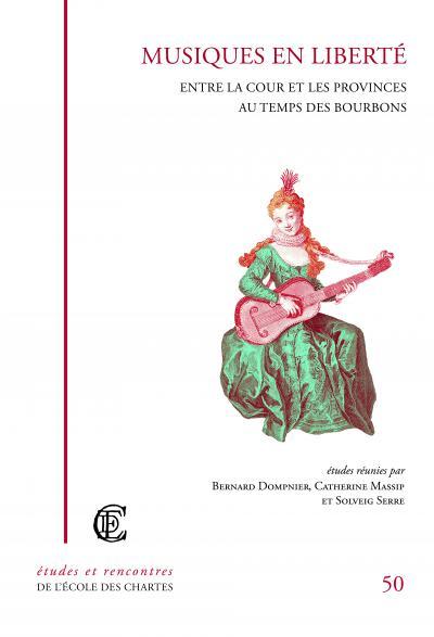 Couverture de l'ouvrage Musiques en liberté. Entre la cour et les provinces au temps des Bourbons