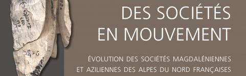 Couverture de l'ouvrage Des sociétés en mouvement: évolution des sociétés magdaléniennes et aziliennes des Alpes